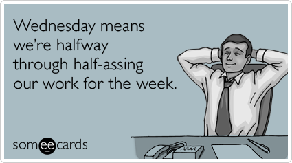 wednesday-office-lazy-work-halfway-weekend-workplace-ecards-someecards