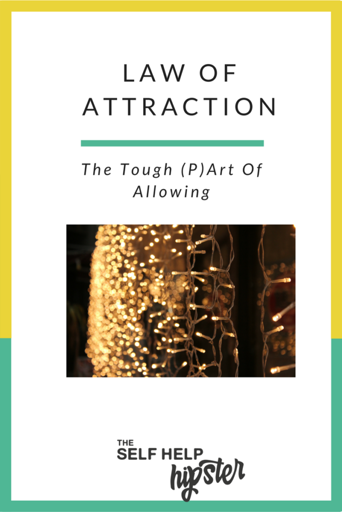 The Tough (P)art of Allowing In The Law Of Attraction