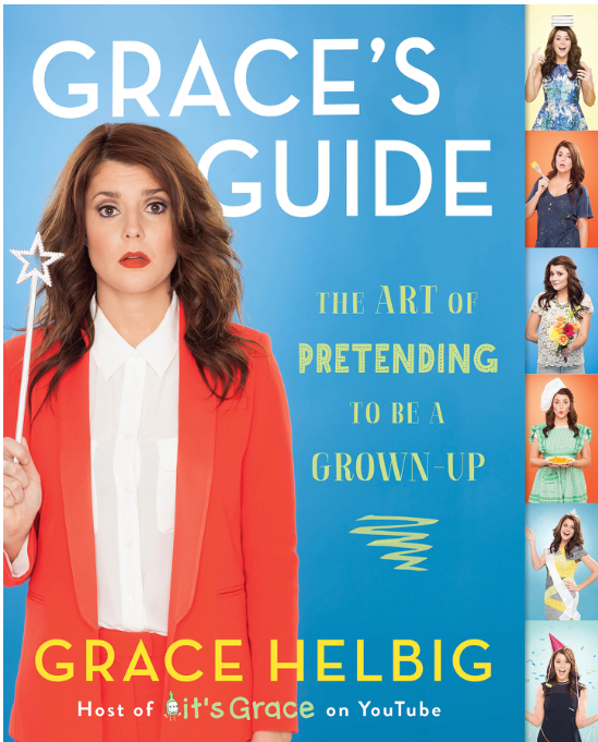 Grace Helbig Book Guide To Pretending To Be A Grown Up