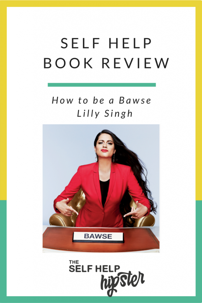 Self Help Book Review: How to be a Bawse – Lilly Singh