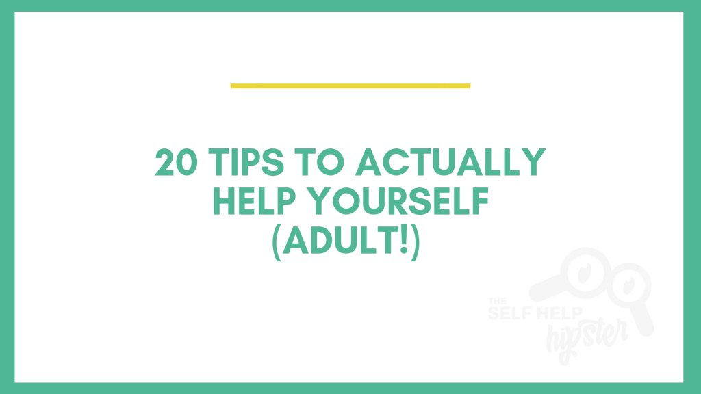 20 Tips To Help Yourself Adult