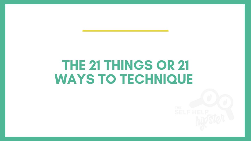 The 21 Things or 21 Ways To Technique
