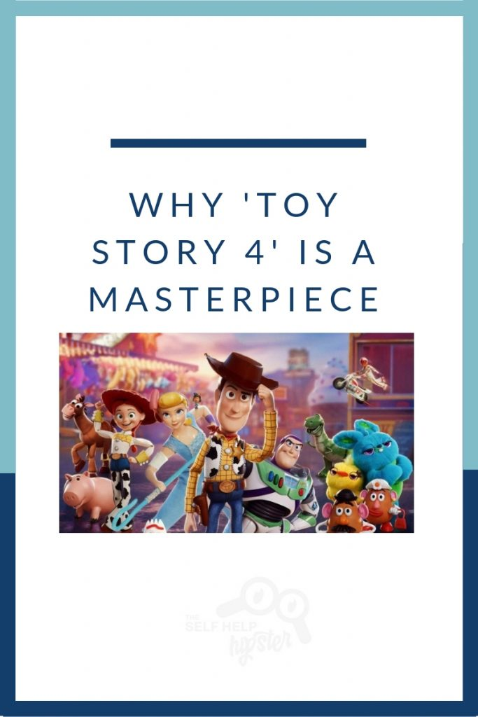 Why Toy Story 4 Is A Masterpiece - the Self Help Hipster