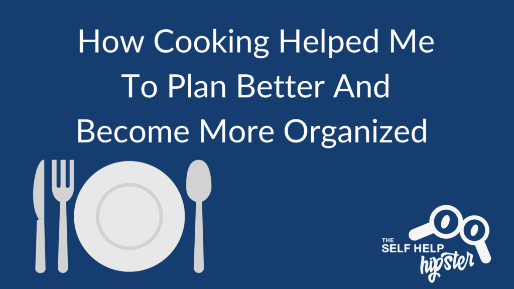 Activities that train your planning skills: Cooking